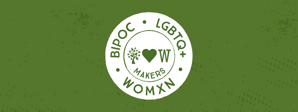 BIPOC, LGBTQ+, Womxn Makers